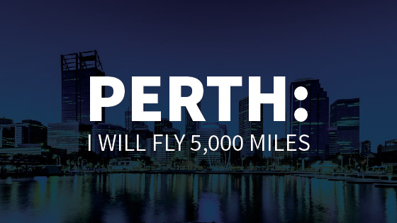 Perth: I will fly 5000 miles